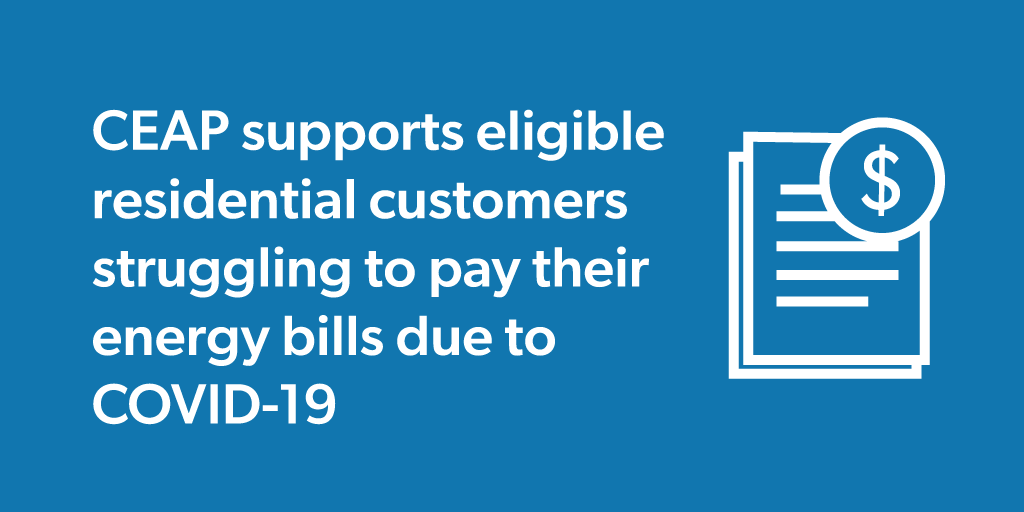 CEAP supports eligible residential customers struggling to pay their energy bills due to COVID-19. Graphic of a document with a dollar sign over top.
