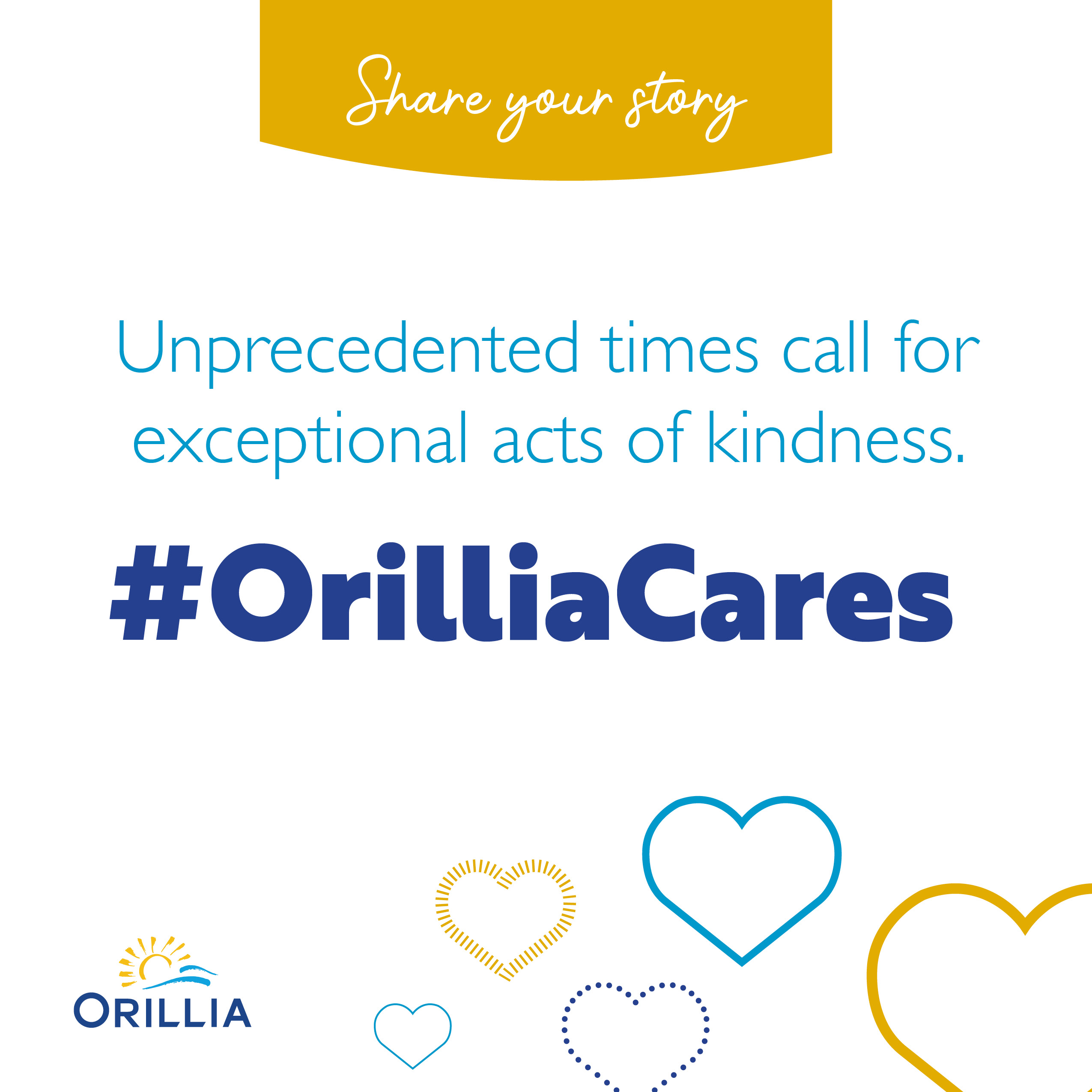 Text-based image with hearts. The text reads: Share your story. Unprecedented times call for exceptional acts of kindness. Orillia Cares.