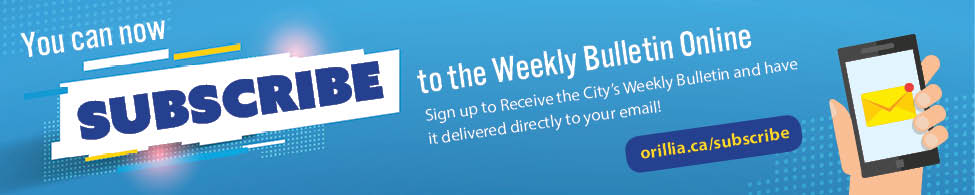 Subscribe to Our Weekly Bulletin at orillia.ca/subscribe